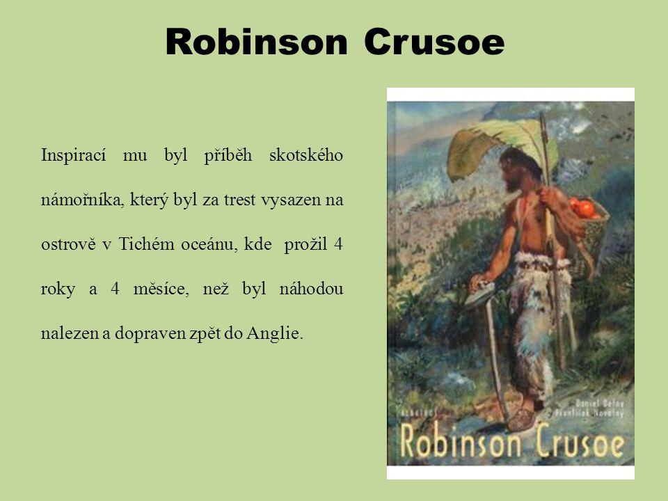 Robinson Crusoe Inspirací mu byl příběh skotského námořníka, který byl za trest vysazen na ostrově v Tichém oceánu, kde prožil 4 roky a 4 měsíce, než
