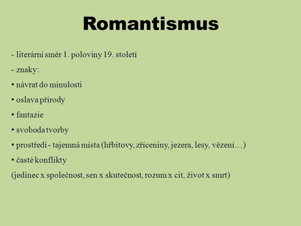 Romantismus - literární směr 1. poloviny 19. století - znaky: • návrat do minulosti • oslava přírody • fantazie • svoboda tvorby • prostředí - tajemná