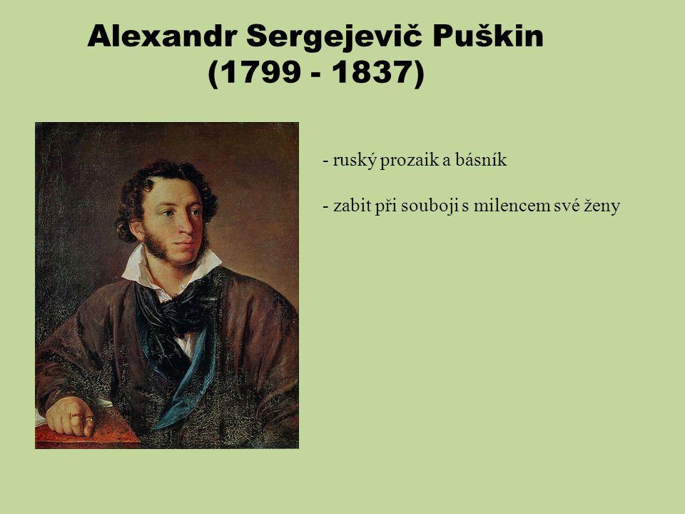 Alexandr Sergejevič Puškin (1799 - 1837) - ruský prozaik a básník - zabit při souboji s milencem své ženy