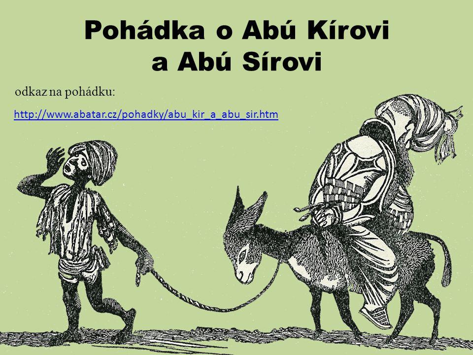 Pohádka o Abú Kírovi a Abú Sírovi http://www.abatar.cz/pohadky/abu_kir_a_abu_sir.htm odkaz na pohádku: