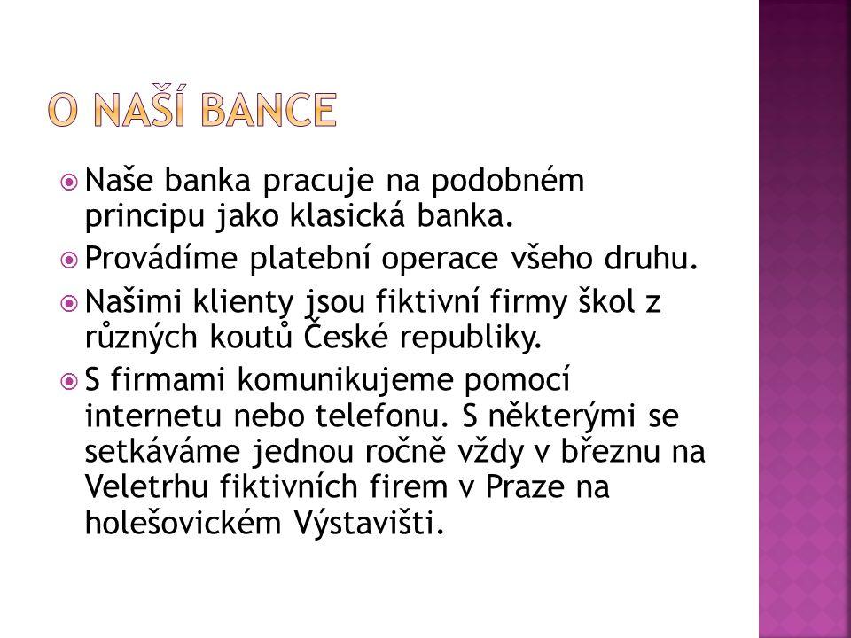  Naše banka pracuje na podobném principu jako klasická banka.  Provádíme platební operace všeho druhu.  Našimi klienty jsou fiktivní firmy škol z r