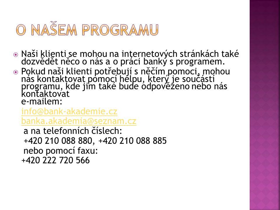  Naši klienti se mohou na internetových stránkách také dozvědět něco o nás a o práci banky s programem.  Pokud naši klienti potřebují s něčím pomoci