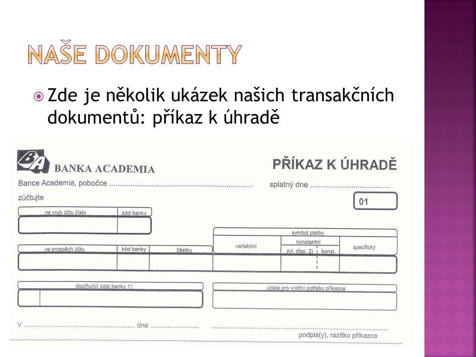  Zde je několik ukázek našich transakčních dokumentů: příkaz k úhradě
