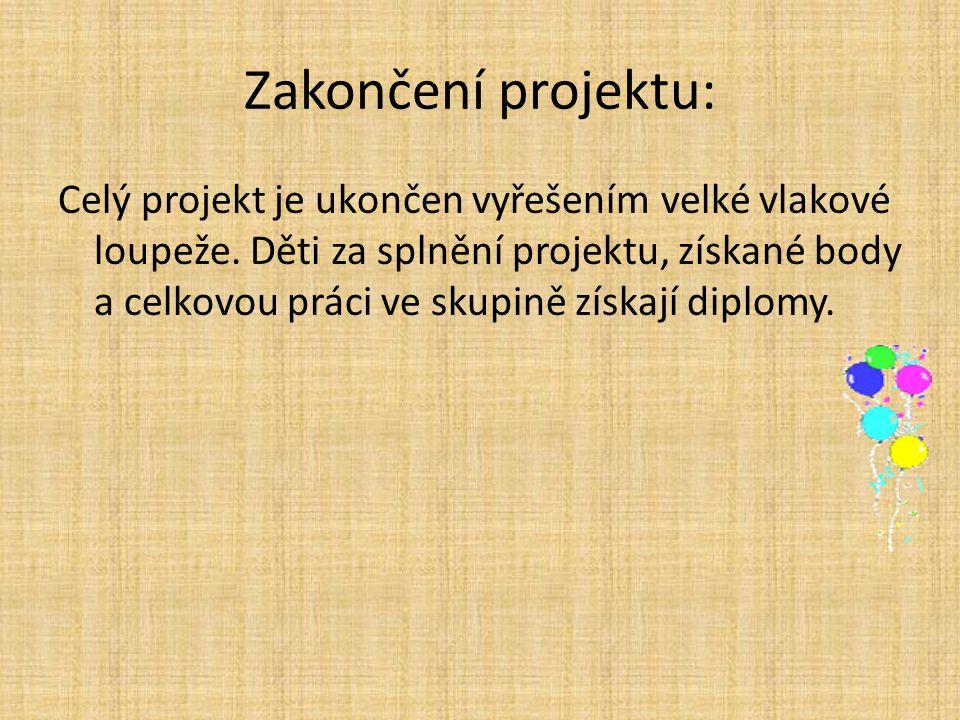 Zakončení projektu: Celý projekt je ukončen vyřešením velké vlakové loupeže. Děti za splnění projektu, získané body a celkovou práci ve skupině získaj