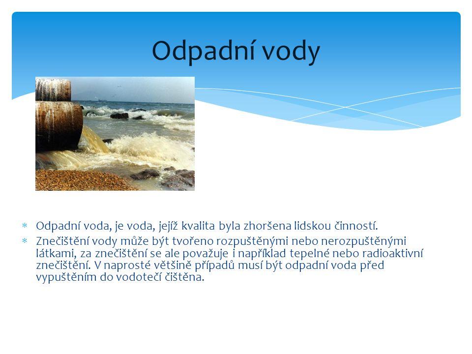  Odpadní voda, je voda, jejíž kvalita byla zhoršena lidskou činností.  Znečištění vody může být tvořeno rozpuštěnými nebo nerozpuštěnými látkami, za