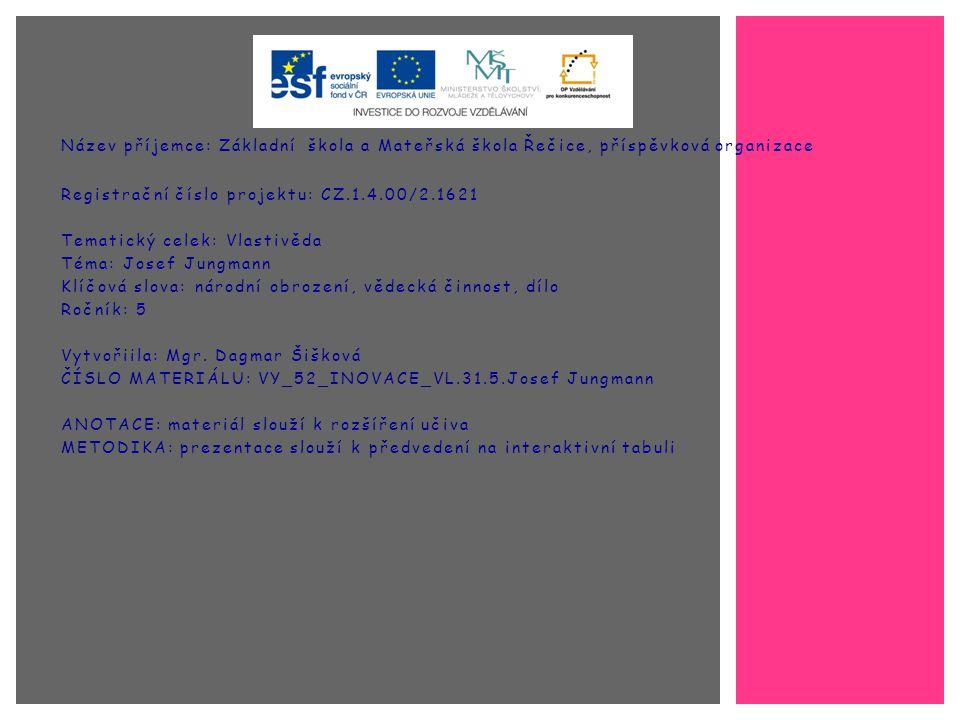 Název příjemce: Základní škola a Mateřská škola Řečice, příspěvková organizace Registrační číslo projektu: CZ.1.4.00/2.1621 Tematický celek: Vlastivěd