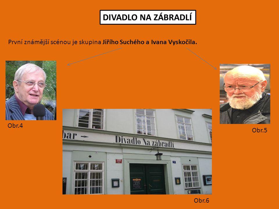 První známější scénou je skupina Jiřího Suchého a Ivana Vyskočila. DIVADLO NA ZÁBRADLÍ Obr.4 Obr.5 Obr.6