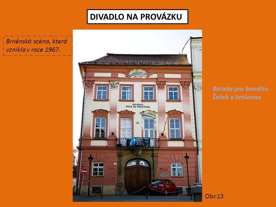 DIVADLO NA PROVÁZKU Obr.13 Brněnská scéna, která vznikla v roce 1967. Balada pro banditu Šašek a královna