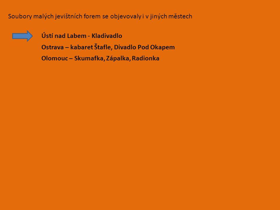 Soubory malých jevištních forem se objevovaly i v jiných městech Ústí nad Labem - Kladivadlo Ostrava – kabaret Štafle, Divadlo Pod Okapem Olomouc – Sk