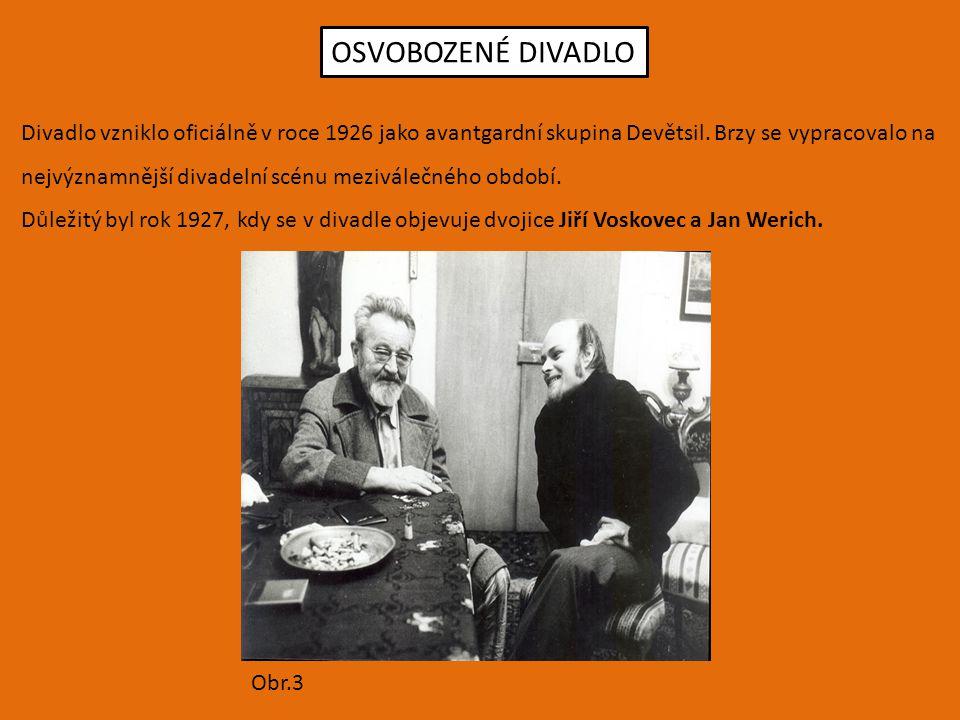 OSVOBOZENÉ DIVADLO Divadlo vzniklo oficiálně v roce 1926 jako avantgardní skupina Devětsil. Brzy se vypracovalo na nejvýznamnější divadelní scénu mezi
