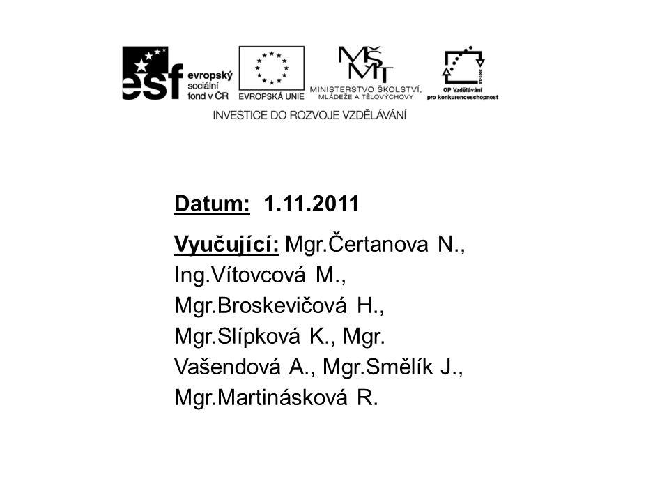 Datum: 1.11.2011 Vyučující: Mgr.Čertanova N., Ing.Vítovcová M., Mgr.Broskevičová H., Mgr.Slípková K., Mgr.