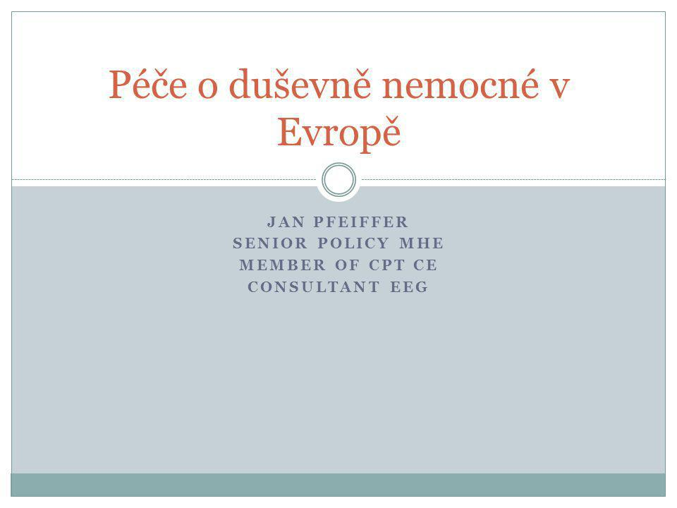 JAN PFEIFFER SENIOR POLICY MHE MEMBER OF CPT CE CONSULTANT EEG Péče o duševně nemocné v Evropě