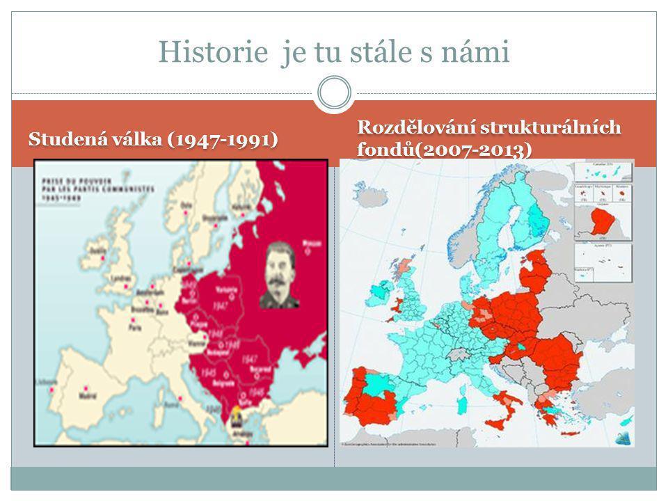 Historie je tu stále s námi Studená válka (1947-1991) Rozdělování strukturálních fondů(2007-2013)