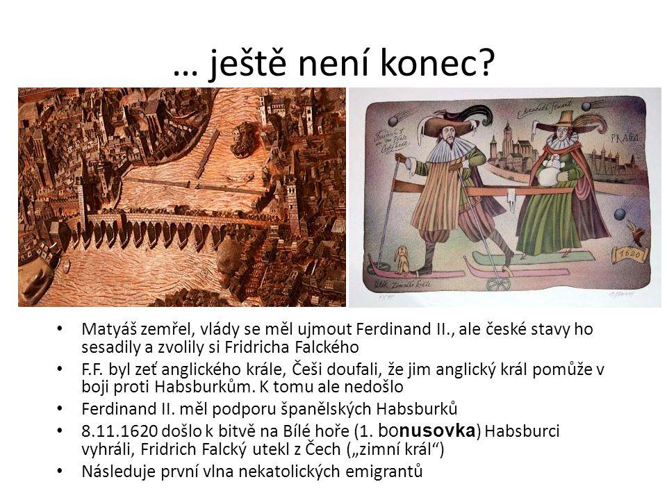 … ještě není konec? • Matyáš zemřel, vlády se měl ujmout Ferdinand II., ale české stavy ho sesadily a zvolily si Fridricha Falckého • F.F. byl zeť ang