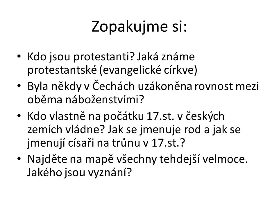 Zopakujme si: • Kdo jsou protestanti? Jaká známe protestantské (evangelické církve) • Byla někdy v Čechách uzákoněna rovnost mezi oběma náboženstvími?