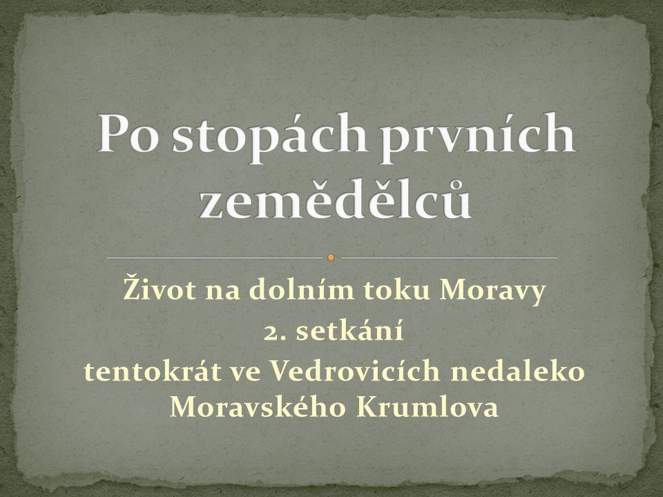Život na dolním toku Moravy 2. setkání tentokrát ve Vedrovicích nedaleko Moravského Krumlova