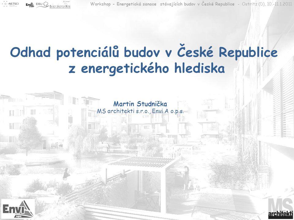 Workshop - Energetická sanace stávajících budov v České Republice - Ostritz (D), 10.-11.1.2011 Odhad potenciálů budov v České Republice z energetickéh