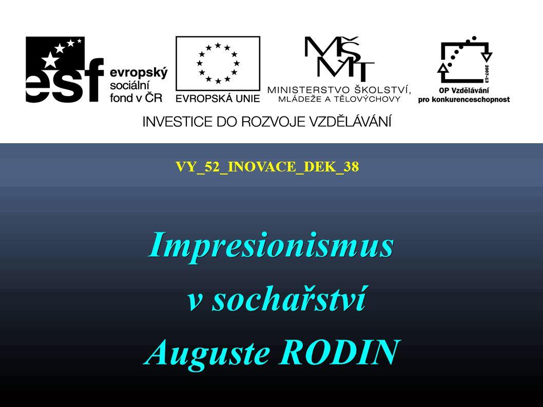 VY_52_INOVACE_DEK_38 Impresionismus v sochařství v sochařství Auguste RODIN