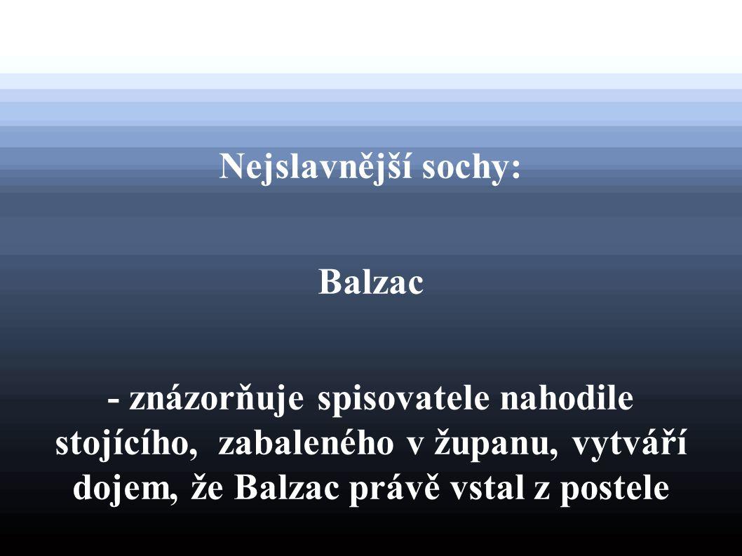 Nejslavnější sochy: Balzac - znázorňuje spisovatele nahodile stojícího, zabaleného v županu, vytváří dojem, že Balzac právě vstal z postele