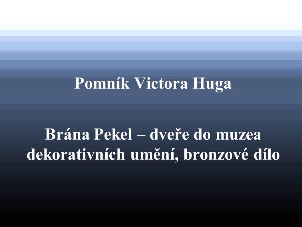 Pomník Victora Huga Brána Pekel – dveře do muzea dekorativních umění, bronzové dílo