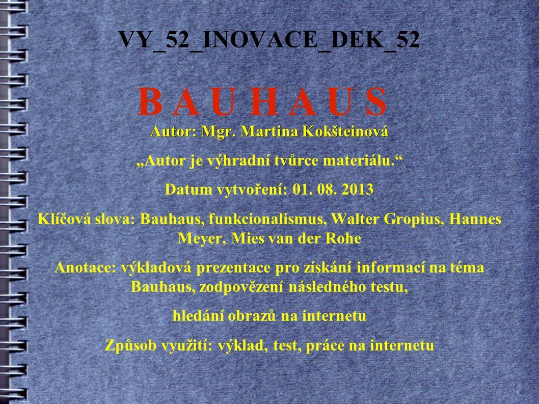 """VY_52_INOVACE_DEK_52 Autor: Mgr. Martina Kokšteinová """"Autor je výhradní tvůrce materiálu."""" Datum vytvoření: 01. 08. 2013 Klíčová slova: Bauhaus, funkc"""