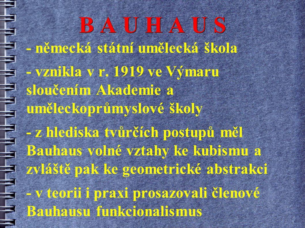 - německá státní umělecká škola - vznikla v r. 1919 ve Výmaru sloučením Akademie a uměleckoprůmyslové školy - z hlediska tvůrčích postupů měl Bauhaus