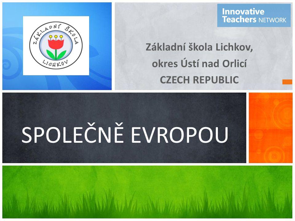 SPOLEČNĚ EVROPOU Základní škola Lichkov, okres Ústí nad Orlicí CZECH REPUBLIC