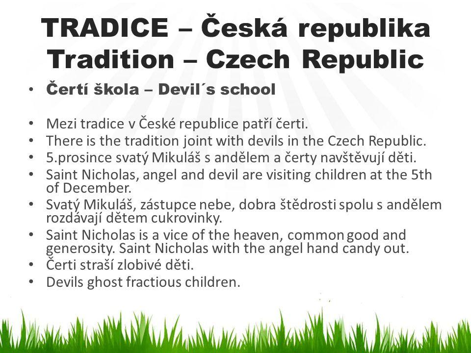 TRADICE – Česká republika Tradition – Czech Republic • Čertí škola – Devil´s school • Mezi tradice v České republice patří čerti. • There is the tradi