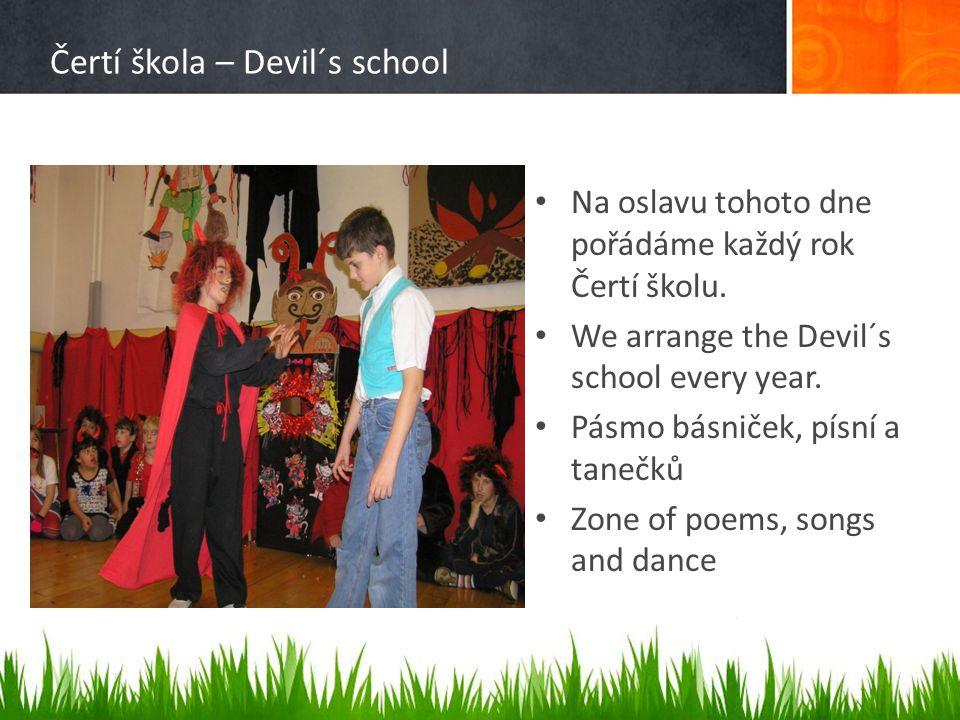 Čertí škola – Devil´s school • Na oslavu tohoto dne pořádáme každý rok Čertí školu. • We arrange the Devil´s school every year. • Pásmo básniček, písn