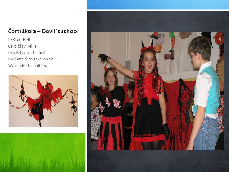 Čertí škola – Devil´s school PEKLO - Hell Čerti žijí v pekle. Devils live in the hell. My jsme si ho také vyrobili. We made the hell too.
