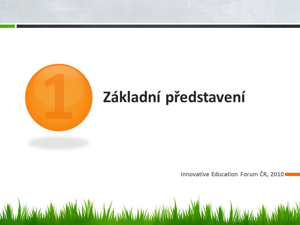 Základní představení Innovative Education Forum ČR, 2010 1