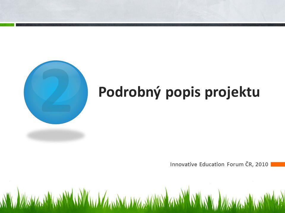 2 Podrobný popis projektu Innovative Education Forum ČR, 2010