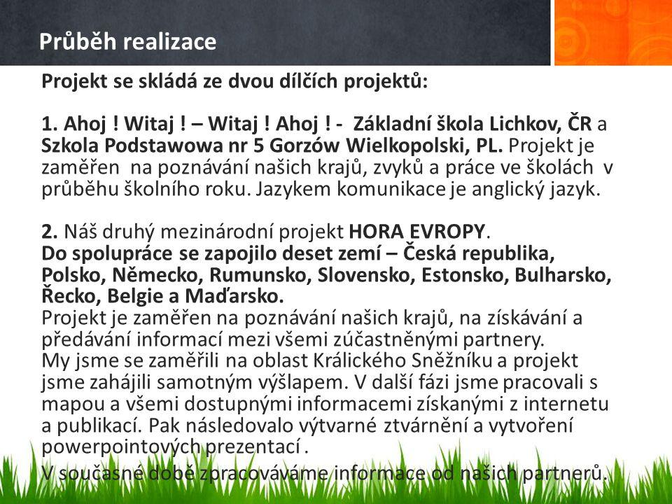 Průběh realizace Projekt se skládá ze dvou dílčích projektů: 1. Ahoj ! Witaj ! – Witaj ! Ahoj ! - Základní škola Lichkov, ČR a Szkola Podstawowa nr 5