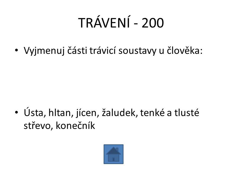 TRÁVENÍ - 300 • Vyjmenuj 3 trávicí enzymy a urči, kde působí: • Ptyalin (ústa), pepsin (žaludek), tripsin (tenké střevo)
