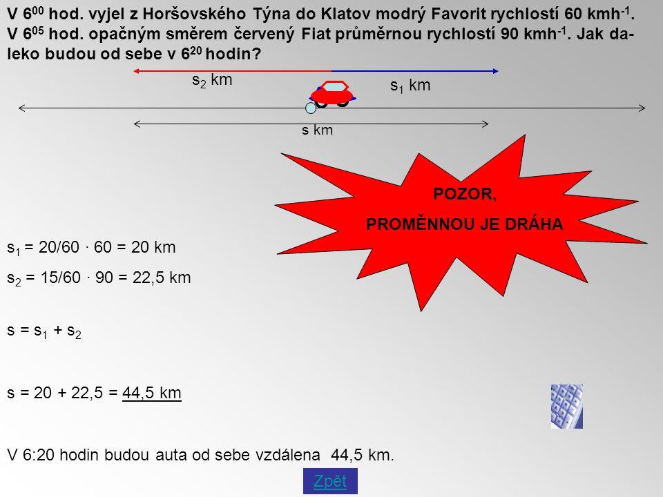 V 6 00 hod. vyjel z Horšovského Týna do Klatov modrý Favorit rychlostí 60 kmh -1. V 6 05 hod. opačným směrem červený Fiat průměrnou rychlostí 90 kmh -