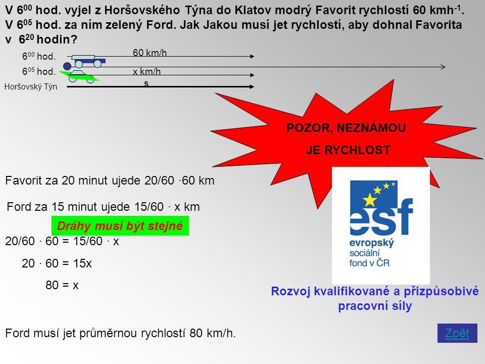 V 6 00 hod. vyjel z Horšovského Týna do Klatov modrý Favorit rychlostí 60 kmh -1. V 6 05 hod. za ním zelený Ford. Jak Jakou musí jet rychlostí, aby do