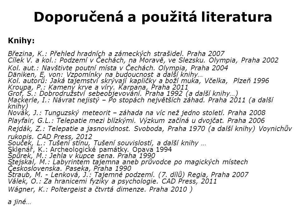 Doporučená a použitá literatura Knihy: Březina, K.: Přehled hradních a zámeckých strašidel.