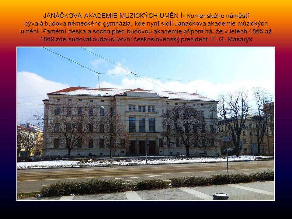 JANÁČKOVA AKADEMIE MUZICKÝCH UMĚN Í- Komenského náměstí bývalá budova německého gymnázia, kde nyní sídlí Janáčkova akademie múzických umění.
