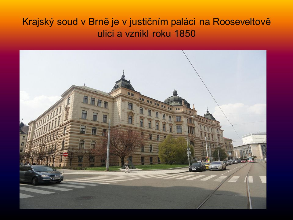 Krajský soud v Brně je v justičním paláci na Rooseveltově ulici a vznikl roku 1850