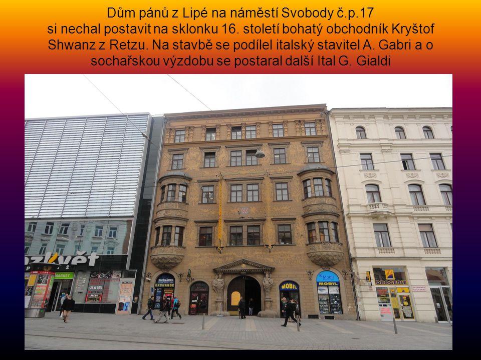 Dům pánů z Lipé na náměstí Svobody č.p.17 si nechal postavit na sklonku 16.