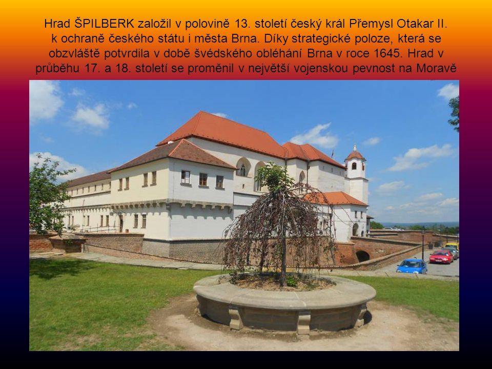 Hrad ŠPILBERK založil v polovině 13.století český král Přemysl Otakar II.