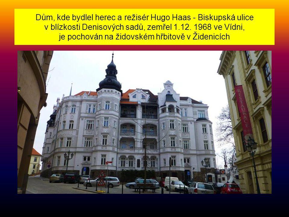 Dům, kde bydlel herec a režisér Hugo Haas - Biskupská ulice v blízkosti Denisových sadů, zemřel 1.12.