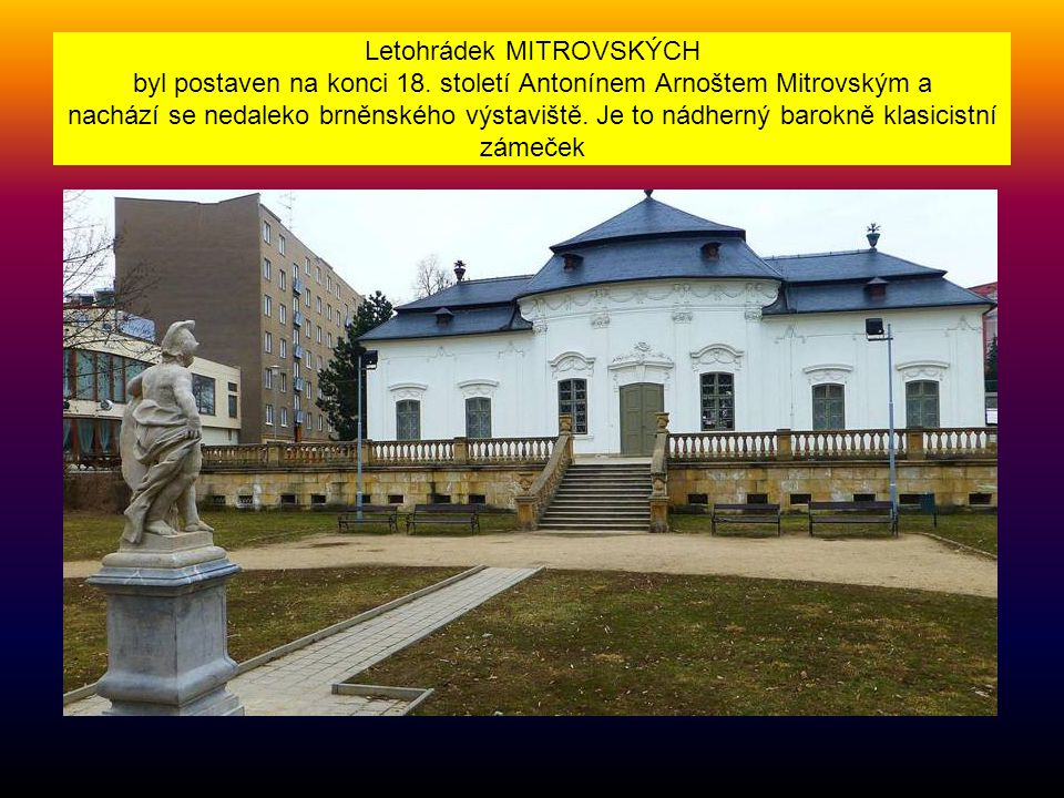 Letohrádek MITROVSKÝCH byl postaven na konci 18.