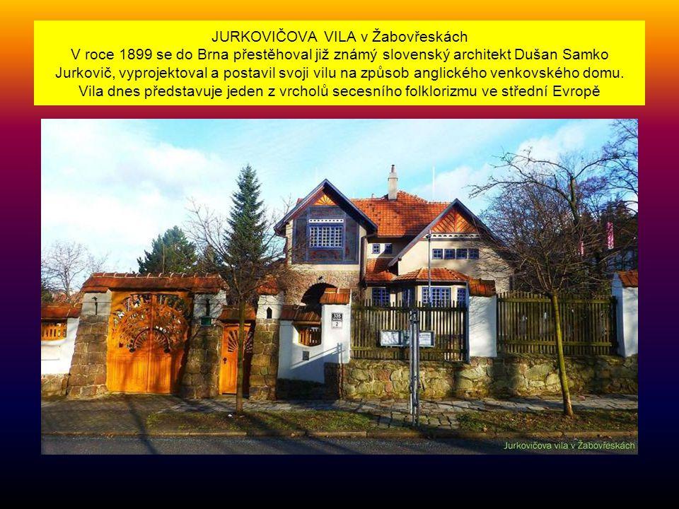 JURKOVIČOVA VILA v Žabovřeskách V roce 1899 se do Brna přestěhoval již známý slovenský architekt Dušan Samko Jurkovič, vyprojektoval a postavil svoji vilu na způsob anglického venkovského domu.