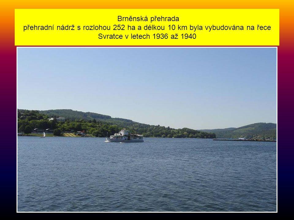 Brněnská přehrada přehradní nádrž s rozlohou 252 ha a délkou 10 km byla vybudována na řece Svratce v letech 1936 až 1940
