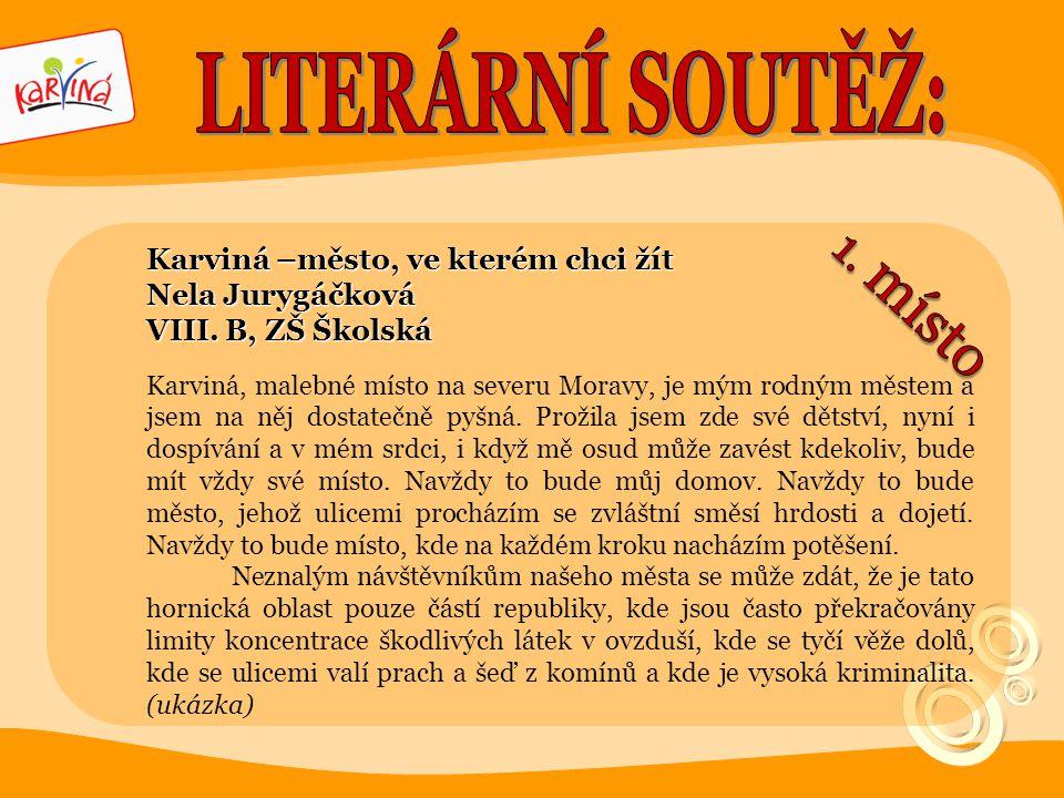 Karviná –město, ve kterém chci žít Nela Jurygáčková VIII. B, ZŠ Školská Karviná, malebné místo na severu Moravy, je mým rodným městem a jsem na něj do