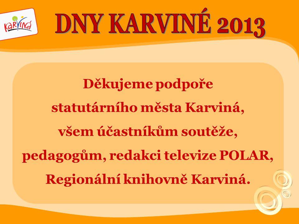 Děkujeme podpoře statutárního města Karviná, všem účastníkům soutěže, pedagogům, redakci televize POLAR, Regionální knihovně Karviná.