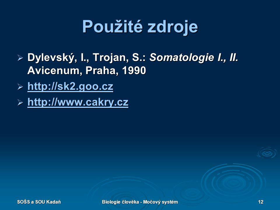 SOŠS a SOU KadaňBiologie člověka - Močový systém12 Použité zdroje  Dylevský, I., Trojan, S.: Somatologie I., II. Avicenum, Praha, 1990  http://sk2.g