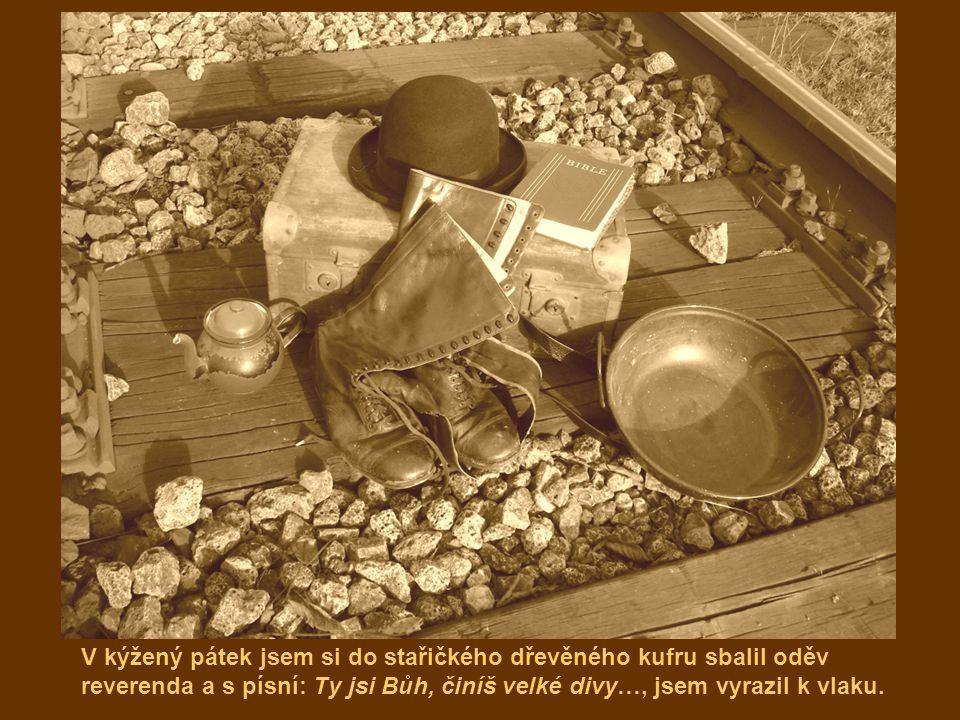 V kýžený pátek jsem si do stařičkého dřevěného kufru sbalil oděv reverenda a s písní: Ty jsi Bůh, činíš velké divy…, jsem vyrazil k vlaku.