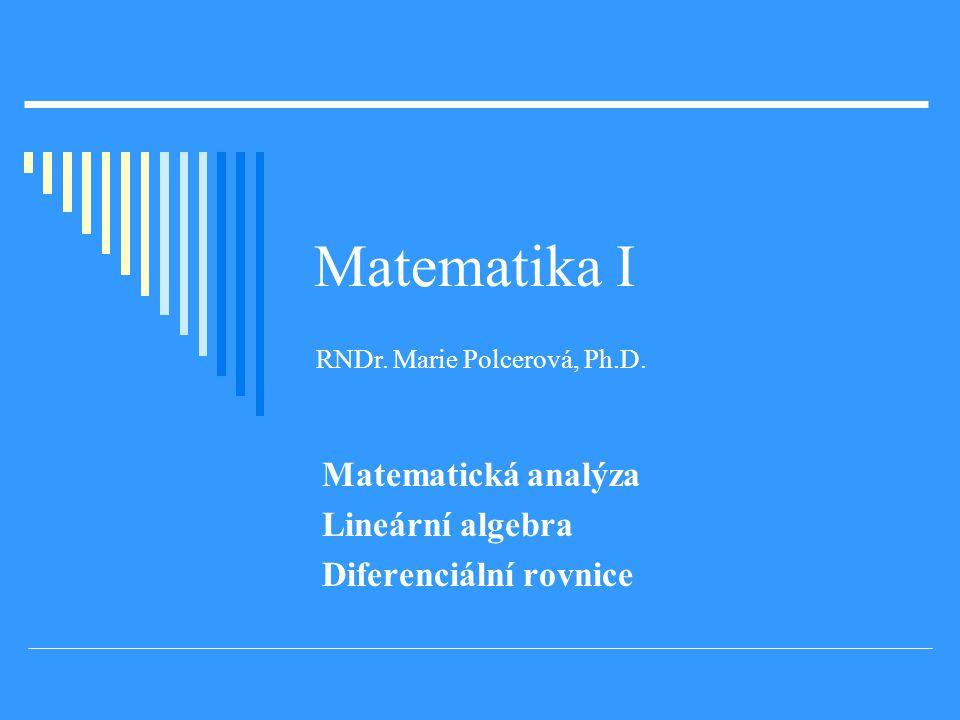 Matematika I Matematická analýza Lineární algebra Diferenciální rovnice RNDr.